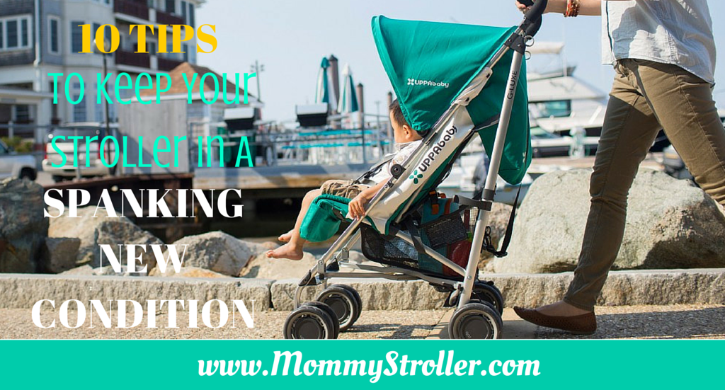 10 Tips to Keep Your Stroller In a Spanking New Condition