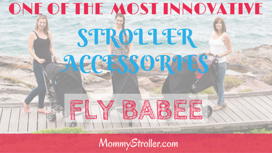 One of the Most Innovative Stroller Accessories- Fly Babee